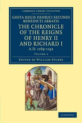 Gesta Regis Henrici Secundi benedicti abbatis. The Chronicle of the Reigns of Henry II and Richard I, AD 1169-1192: Known Commonly under the Name of Benedict of Peterborough - Gesta Regis Henrici Secundi benedicti abbatis. The Chronicle of the Reigns of Henry II and Richard I, AD 1169-1192 2 Volume Set Volume 2 (Paperback)