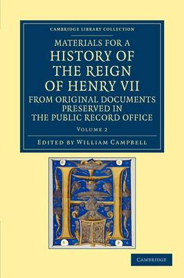 Materials for a History of the Reign of Henry VII: From Original Documents Preserved in the Public Record Office - Cambridge Library Collection - Rolls Volume 2 (Paperback)