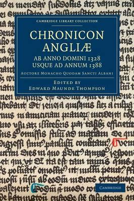 Chronicon Angliae, ab Anno Domini 1328 usque ad Annum 1388: Auctore Monacho quodam Sancti Albani - Cambridge Library Collection - Rolls (Paperback)