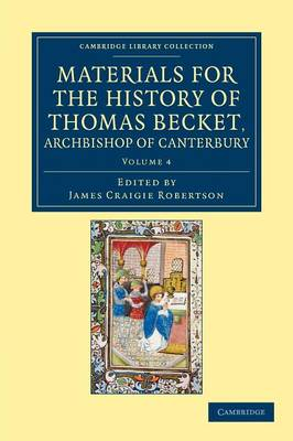 Materials for the History of Thomas Becket, Archbishop of Canterbury (Canonized by Pope Alexander III, AD 1173) - Materials for the History of Thomas Becket, Archbishop of Canterbury (Canonized by Pope Alexander III, AD 1173) 7 Volume Set Volume 4 (Paperback)