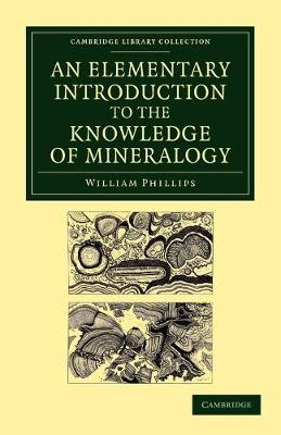 An Elementary Introduction to the Knowledge of Mineralogy: Including Some Account of Mineral Elements and Constituents - Cambridge Library Collection - Earth Science (Paperback)
