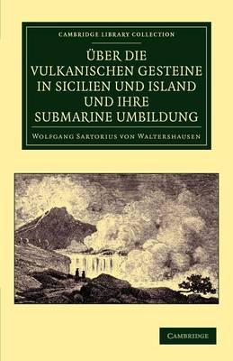 UEber die vulkanischen Gesteine in Sicilien und Island und ihre Submarine Umbildung - Cambridge Library Collection - Earth Science (Paperback)
