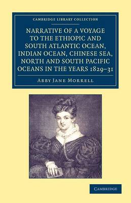 Narrative of a Voyage to the Ethiopic and South Atlantic Ocean, Indian Ocean, Chinese Sea, North and South Pacific Oceans in the Years 1829, 1830, 1831 - Cambridge Library Collection - Maritime Exploration (Paperback)