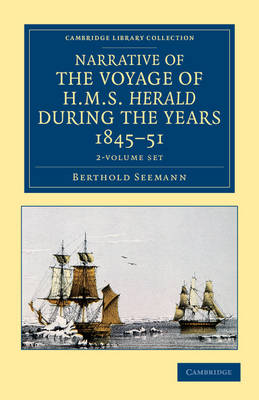 Cambridge Library Collection - Polar Exploration: Narrative of the Voyage of HMS Herald during the Years 1845-51 under the Command of Captain Henry Kellett, R.N., C.B. 2 Volume Set: Being a Circumnavigation of the Globe and Three Cruizes to the Arctic Regions in Search of Sir John Franklin
