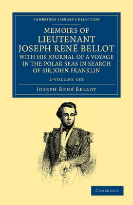 Cambridge Library Collection - Polar Exploration: Memoirs of Lieutenant Joseph Rene Bellot, with his Journal of a Voyage in the Polar Seas in Search of Sir John Franklin 2 Volume Set