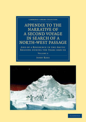 Appendix to the Narrative of a Second Voyage in Search of a North-West Passage: And of a Residence in the Arctic Regions during the Years 1829-33 - Narrative of a Second Voyage in Search of a North-West Passage 2 Volume Set Volume 2 (Paperback)