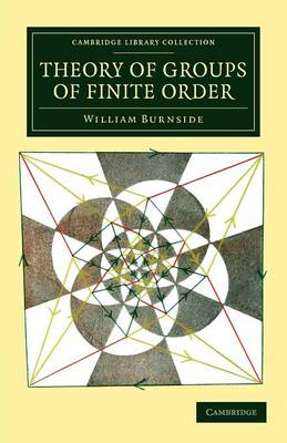 Theory of Groups of Finite Order - Cambridge Library Collection - Mathematics (Paperback)