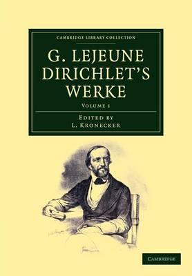 G. Lejeune Dirichlet's Werke 2 Volume Set G. Lejeune Dirichlet's Werke: Volume 1 - Cambridge Library Collection - Mathematics (Paperback)