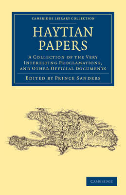 Haytian Papers: A Collection of the Very Interesting Proclamations, and Other Official Documents - Cambridge Library Collection - Latin American Studies (Paperback)