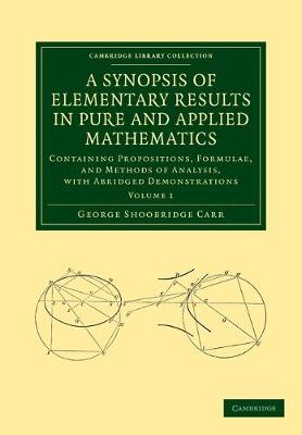 A Synopsis of Elementary Results in Pure and Applied Mathematics: Volume 1: Containing Propositions, Formulae, and Methods of Analysis, with Abridged Demonstrations - Cambridge Library Collection - Mathematics (Paperback)
