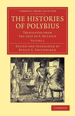 The Histories of Polybius: Translated from the Text of F. Hultsch - Cambridge Library Collection - Classics (Paperback)