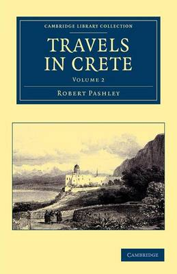 Travels in Crete - Cambridge Library Collection - Travel, Europe Volume 2 (Paperback)