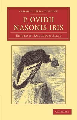 Cambridge Library Collection - Classics: P. Ovidii Nasonis Ibis: Ex novis codicibus edidit scolia vetera commentarium cum prolegomenis, appendice, indice (Paperback)