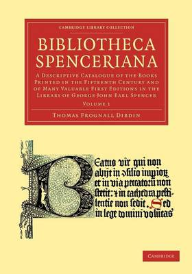 Bibliotheca Spenceriana: A Descriptive Catalogue of the Books Printed in the Fifteenth Century and of Many Valuable First Editions in the Library of George John Earl Spencer - Bibliotheca Spenceriana 4 Volume Set (Paperback)