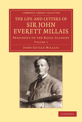 The Life and Letters of Sir John Everett Millais: President of the Royal Academy - Cambridge Library Collection - Art and Architecture (Paperback)