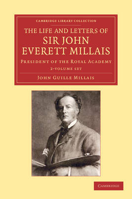 The Life and Letters of Sir John Everett Millais 2 Volume Set: President of the Royal Academy - Cambridge Library Collection - Art and Architecture