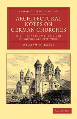 Cambridge Library Collection - Art and Architecture: Architectural Notes on German Churches: With Remarks on the Origin of Gothic Architecture (Paperback)