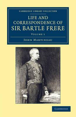 Life and Correspondence of Sir Bartle Frere, Bart., G.C.B., F.R.S., etc. - Life and Correspondence of Sir Bartle Frere, Bart., G.C.B., F.R.S., etc. 2 Volume Set (Paperback)