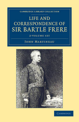 Life and Correspondence of Sir Bartle Frere, Bart., G.C.B., F.R.S., etc. 2 Volume Set - Cambridge Library Collection - South Asian History