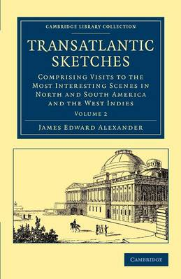 Transatlantic Sketches: Comprising Visits to the Most Interesting Scenes in North and South America, and the West Indies - Transatlantic Sketches 2 Volume Set (Paperback)