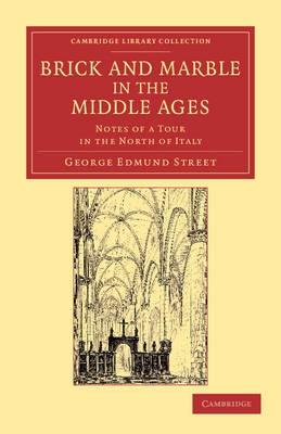 Brick and Marble in the Middle Ages: Notes of a Tour in the North of Italy - Cambridge Library Collection - Art and Architecture (Paperback)