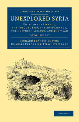 Unexplored Syria 2 Volume Set: Visits to the Libanus, the Tulul el Safa, the Anti-Libanus, the Northern Libanus, and the 'Alah - Cambridge Library Collection - Travel, Middle East and Asia Minor
