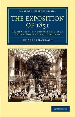 The Exposition of 1851: Or, Views of the Industry, the Science, and the Government, of England - Cambridge Library Collection - British and Irish History, 19th Century (Paperback)