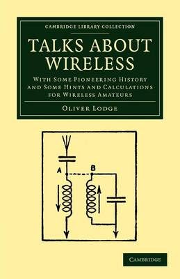 Talks about Wireless: With Some Pioneering History and Some Hints and Calculations for Wireless Amateurs - Cambridge Library Collection - Technology (Paperback)