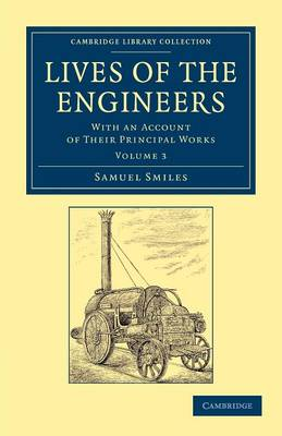 Lives of the Engineers: With an Account of their Principal Works; Comprising Also a History of Inland Communication in Britain - Cambridge Library Collection - Technology (Paperback)
