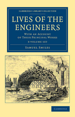 Cambridge Library Collection - Technology: Lives of the Engineers 3 Volume Set: With an Account of their Principal Works; Comprising Also a History of Inland Communication in Britain