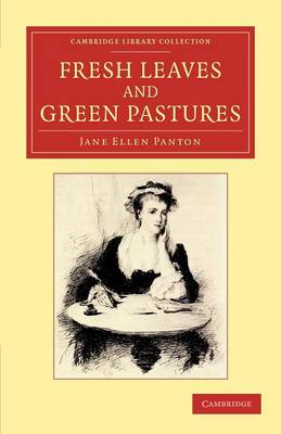 Cambridge Library Collection - Art and Architecture: Fresh Leaves and Green Pastures (Paperback)