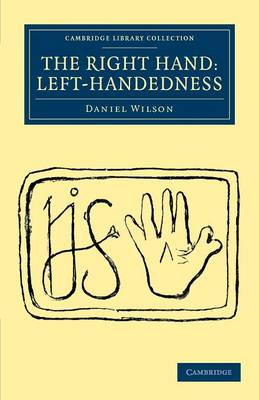 The Right Hand: Left-Handedness - Cambridge Library Collection - Anthropology (Paperback)