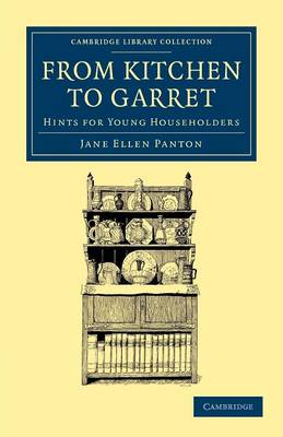 From Kitchen to Garret: Hints for Young Householders - Cambridge Library Collection - British and Irish History, 19th Century (Paperback)