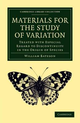 Materials for the Study of Variation: Treated with Especial Regard to Discontinuity in the Origin of Species - Cambridge Library Collection - Darwin, Evolution and Genetics (Paperback)