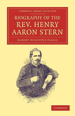 Biography of the Rev. Henry Aaron Stern, D.D.: For More than Forty Years a Missionary amongst the Jews: Containing an Account of his Labours and Travels in Mesopotamia, Persia, Arabia, Turkey, Abyssinia, and England - Cambridge Library Collection - Religion (Paperback)