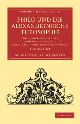 Philo und die Alexandrinische Theosophie: Oder vom Einflusse der Judisch-AEgyptischen Schule auf die Lehre des Neuen Testaments - Cambridge Library Collection - Biblical Studies