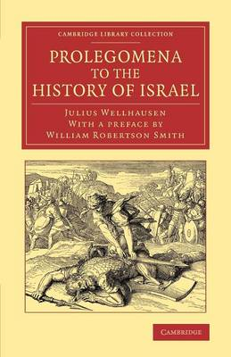 Cambridge Library Collection - Biblical Studies: Prolegomena to the History of Israel: With a Reprint of the Article `Israel' from the Encyclopaedia Britannica (Paperback)