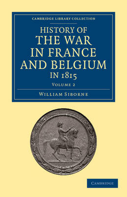 History of the War in France and Belgium, in 1815: Containing Minute Details of the Battles of Quatre-Bras, Ligny, Wavre, and Waterloo - History of the War in France and Belgium, in 1815 2 Volume Set (Paperback)