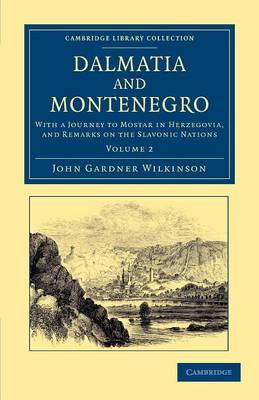 Dalmatia and Montenegro: With a Journey to Mostar in Herzegovia, and Remarks on the Slavonic Nations - Dalmatia and Montenegro 2 Volume Set Volume 2 (Paperback)