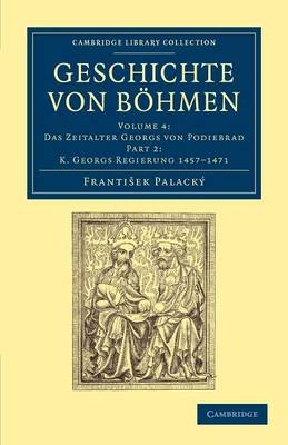 Geschichte von Boehmen 5 Volume Set in 10 Paperback Parts Boehmen als erbliches Koenigreich unter den Premysliden vom Jahre 1197 bis 1306: Volume 2 Geschichte von Boehmen: Part 1 - Cambridge Library Collection - European History (Paperback)