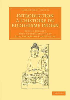 Introduction ... l'histoire du Buddhisme Indien - Cambridge Library Collection - Perspectives from the Royal Asiatic Society (Paperback)