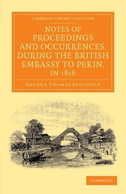 Notes of Proceedings and Occurrences, during the British Embassy to Pekin, in 1816 - Cambridge Library Collection - Perspectives from the Royal Asiatic Society (Paperback)