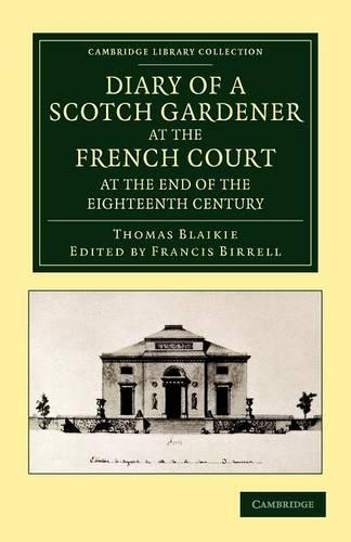 Diary of a Scotch Gardener at the French Court at the End of the Eighteenth Century - Cambridge Library Collection - Botany and Horticulture (Paperback)