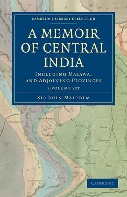 A Memoir of Central India 2 Volume Set: Including Malwa, and Adjoining Provinces - Cambridge Library Collection - South Asian History