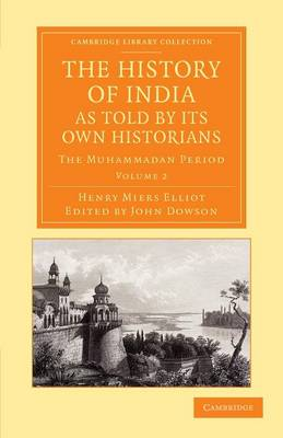 The History of India, as Told by its Own Historians: The Muhammadan Period - Cambridge Library Collection - Perspectives from the Royal Asiatic Society Volume 3 (Paperback)