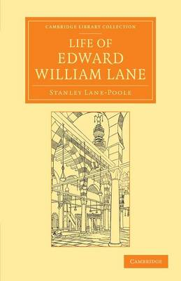 Life of Edward William Lane - Cambridge Library Collection - Perspectives from the Royal Asiatic Society (Paperback)