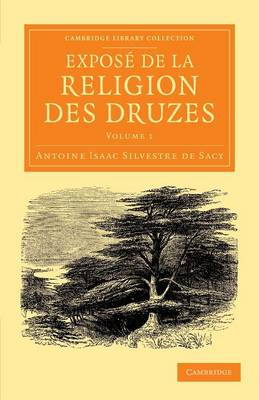 Expose de la religion des Druzes: Tire des livres religieux de cette secte, et precede d'une introduction et de la vie du khalife Hakem-biamr-Allah - Cambridge Library Collection - Perspectives from the Royal Asiatic Society (Paperback)