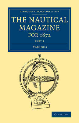 The Cambridge Library Collection - The Nautical Magazine The Nautical Magazine for 1872: Part 1 (Paperback)