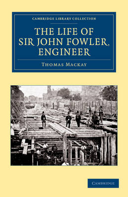 The Life of Sir John Fowler, Engineer - Cambridge Library Collection - Technology (Paperback)