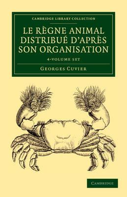 Le regne animal distribue d'apres son organisation 4 Volume Set: Pour servir de base ... l'histoire naturelle des animaux et d'introduction ... l'anatomie comparee - Cambridge Library Collection - Zoology